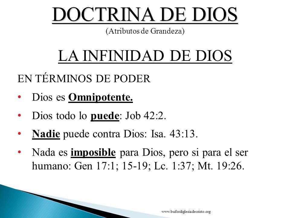 DOCTRINA DE DIOS (Atributos de Grandeza) EN TÉRMINOS DE PODER Dios es Omnipotente. Dios todo lo puede: Job 42:2. Nadie puede contra Dios: Isa. 43:13.