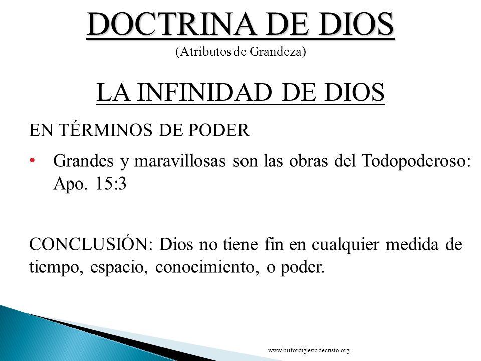 DOCTRINA DE DIOS (Atributos de Grandeza) EN TÉRMINOS DE PODER Grandes y maravillosas son las obras del Todopoderoso: Apo. 15:3 CONCLUSIÓN: Dios no tie