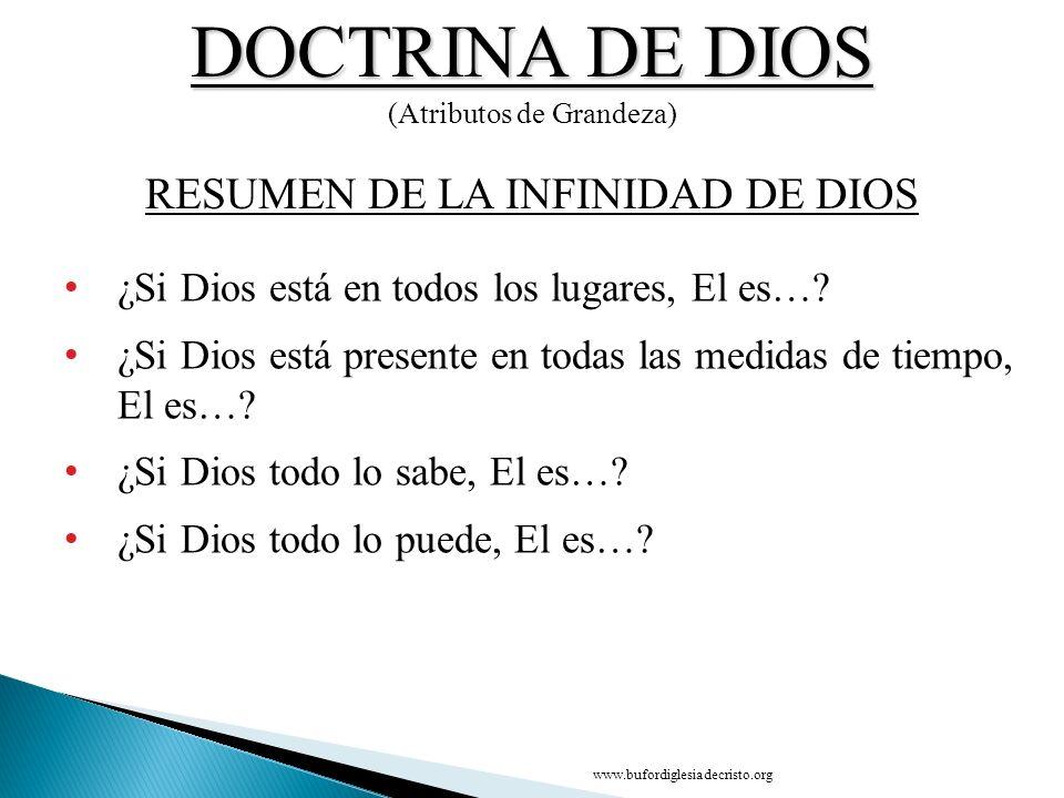 DOCTRINA DE DIOS (Atributos de Grandeza) ¿Si Dios está en todos los lugares, El es…? ¿Si Dios está presente en todas las medidas de tiempo, El es…? ¿S