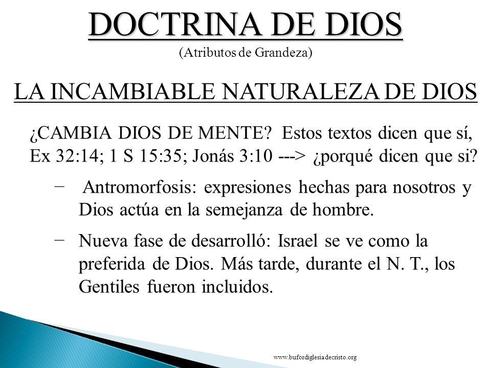 DOCTRINA DE DIOS (Atributos de Grandeza) ¿CAMBIA DIOS DE MENTE? Estos textos dicen que sí, Ex 32:14; 1 S 15:35; Jonás 3:10 > ¿porqué dicen que si? Ant