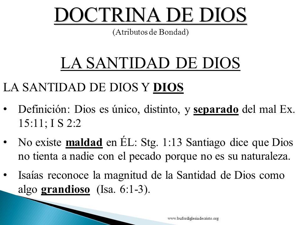 DOCTRINA DE DIOS (Atributos de Bondad) LA SANTIDAD DE DIOS Y Definición: Dios es único, distinto, y separado del mal Ex. 15:11; I S 2:2 No existe mald