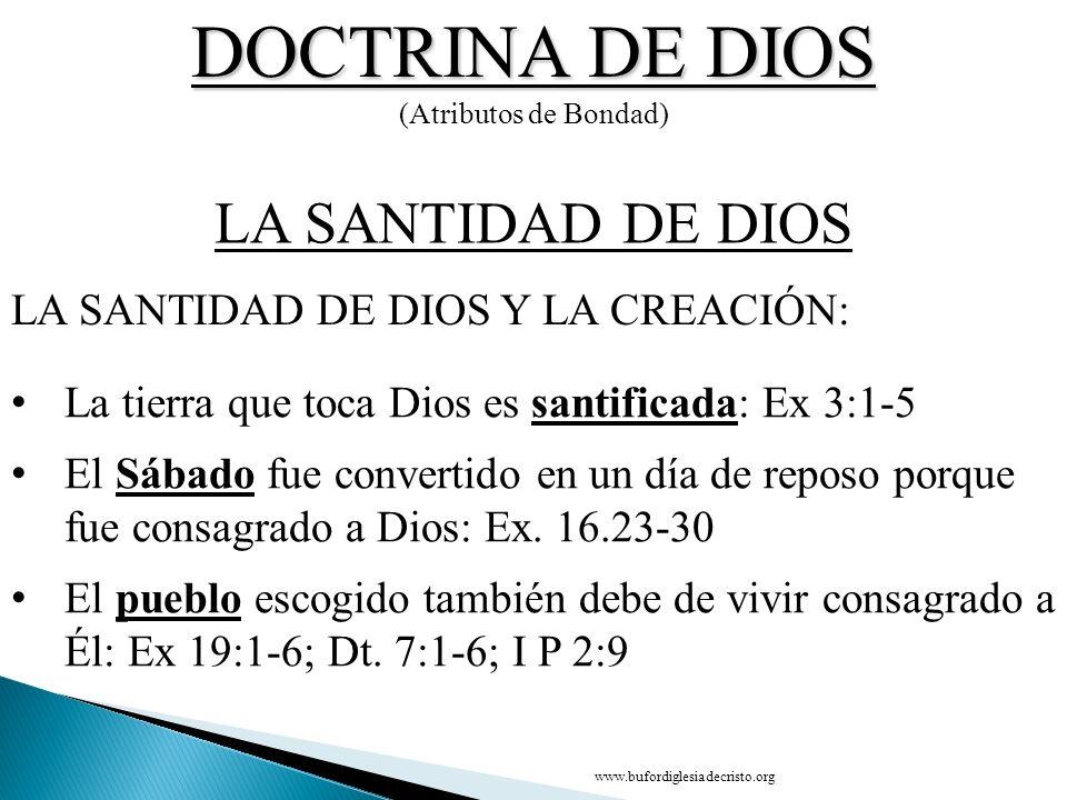DOCTRINA DE DIOS (Atributos de Bondad) La tierra que toca Dios es santificada: Ex 3:1-5 El Sábado fue convertido en un día de reposo porque fue consag