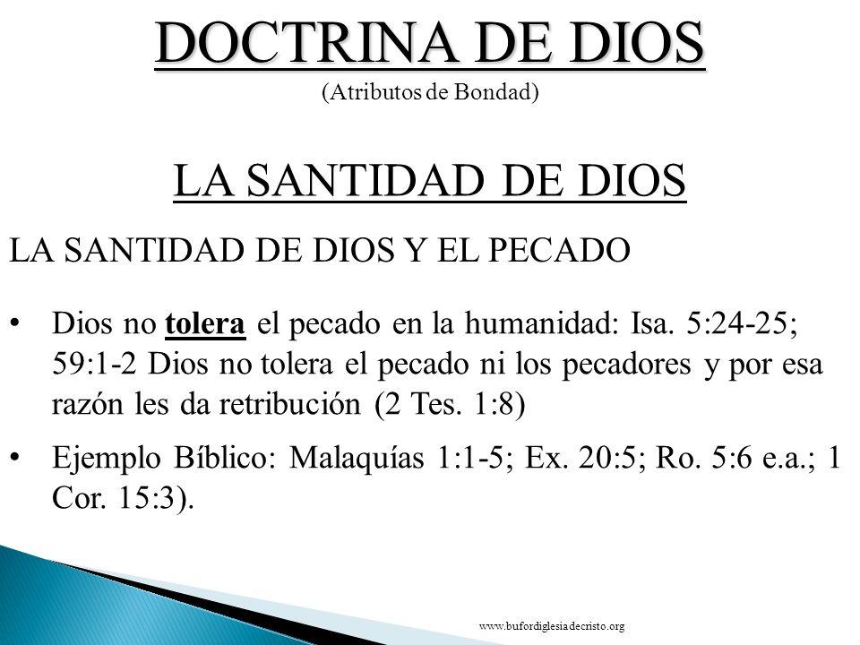 DOCTRINA DE DIOS (Atributos de Bondad) Dios no tolera el pecado en la humanidad: Isa. 5:24-25; 59:1-2 Dios no tolera el pecado ni los pecadores y por