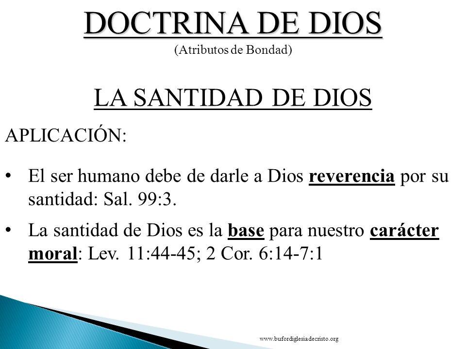 DOCTRINA DE DIOS (Atributos de Bondad) El ser humano debe de darle a Dios reverencia por su santidad: Sal. 99:3. La santidad de Dios es la base para n