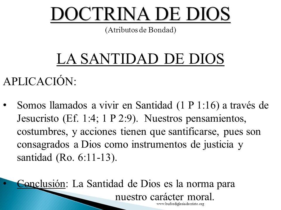 DOCTRINA DE DIOS (Atributos de Bondad) Somos llamados a vivir en Santidad (1 P 1:16) a través de Jesucristo (Ef. 1:4; 1 P 2:9). Nuestros pensamientos,
