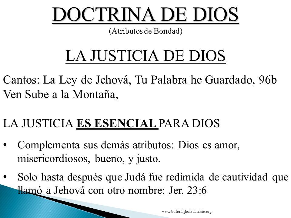 DOCTRINA DE DIOS (Atributos de Bondad) Cantos: La Ley de Jehová, Tu Palabra he Guardado, 96b Ven Sube a la Montaña, LA JUSTICIA ES ESENCIAL PARA DIOS