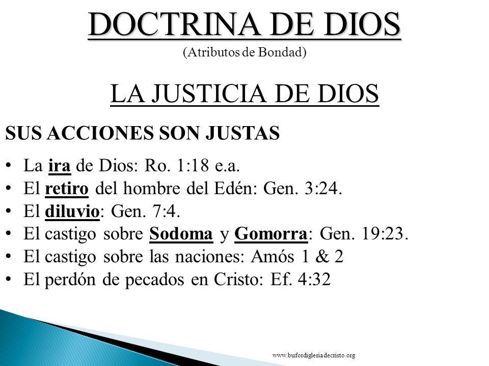 DOCTRINA DE DIOS (Atributos de Bondad) SUS ACCIONES SON JUSTAS LA JUSTICIA DE DIOS La ira de Dios: Ro. 1:18 e.a. El retiro del hombre del Edén: Gen. 3