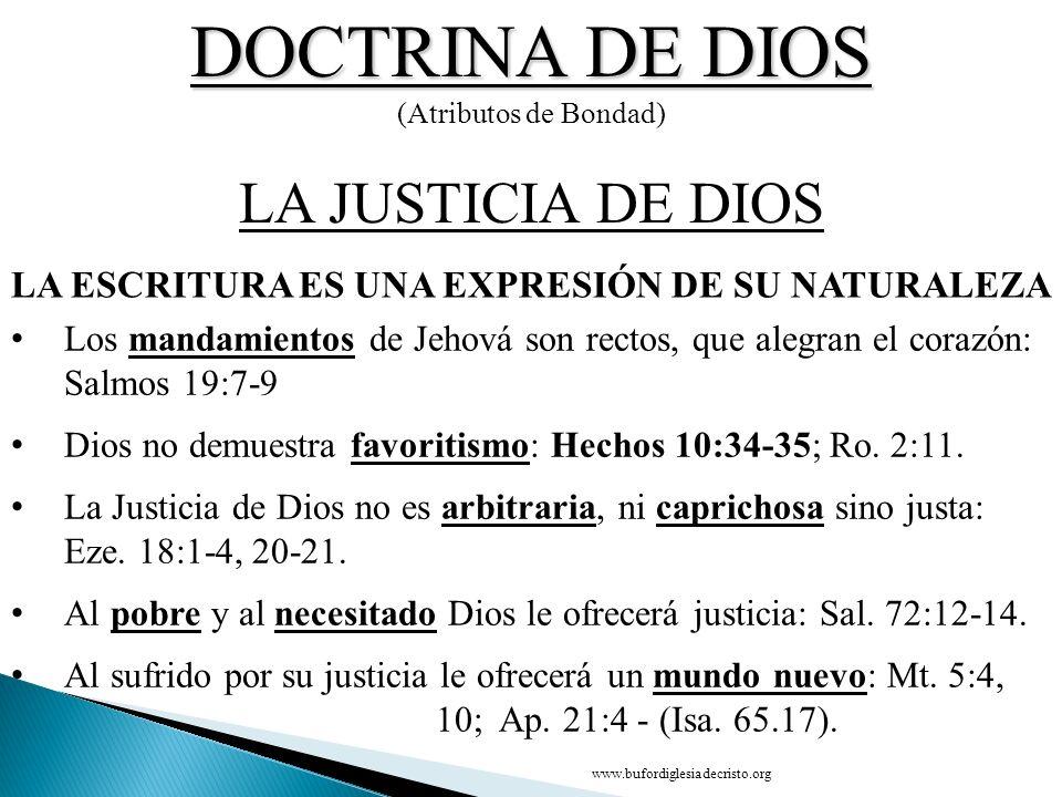 DOCTRINA DE DIOS (Atributos de Bondad) LA ESCRITURA ES UNA EXPRESIÓN DE SU NATURALEZA LA JUSTICIA DE DIOS Los mandamientos de Jehová son rectos, que a
