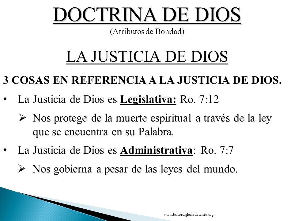 DOCTRINA DE DIOS (Atributos de Bondad) 3 COSAS EN REFERENCIA A LA JUSTICIA DE DIOS. LA JUSTICIA DE DIOS La Justicia de Dios es Legislativa: Ro. 7:12 N