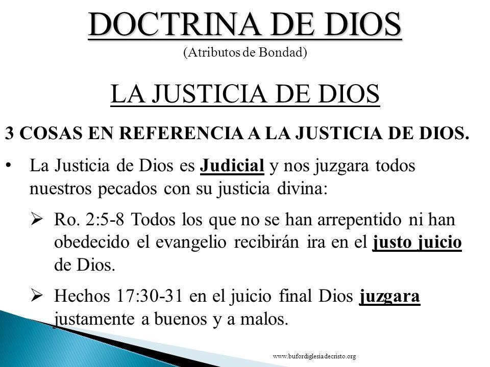 DOCTRINA DE DIOS (Atributos de Bondad) 3 COSAS EN REFERENCIA A LA JUSTICIA DE DIOS. LA JUSTICIA DE DIOS La Justicia de Dios es Judicial y nos juzgara