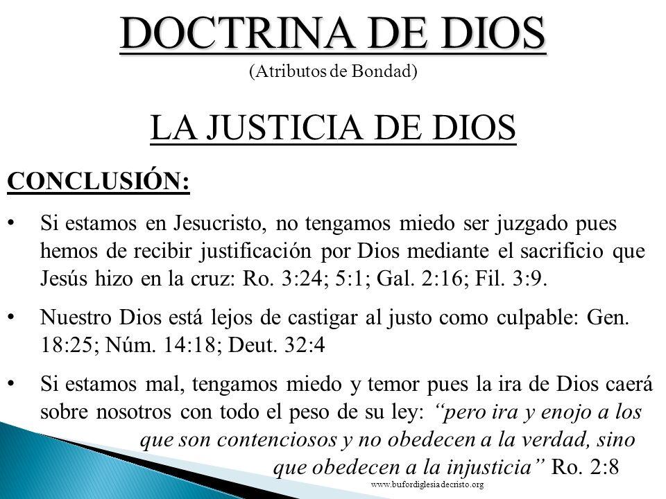 DOCTRINA DE DIOS (Atributos de Bondad) CONCLUSIÓN: LA JUSTICIA DE DIOS Si estamos en Jesucristo, no tengamos miedo ser juzgado pues hemos de recibir j