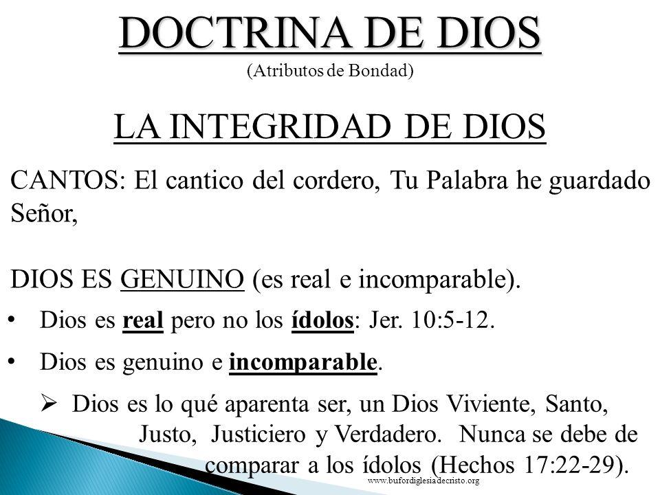 DOCTRINA DE DIOS (Atributos de Bondad) CANTOS: El cantico del cordero, Tu Palabra he guardado Señor, DIOS ES GENUINO (es real e incomparable). LA INTE