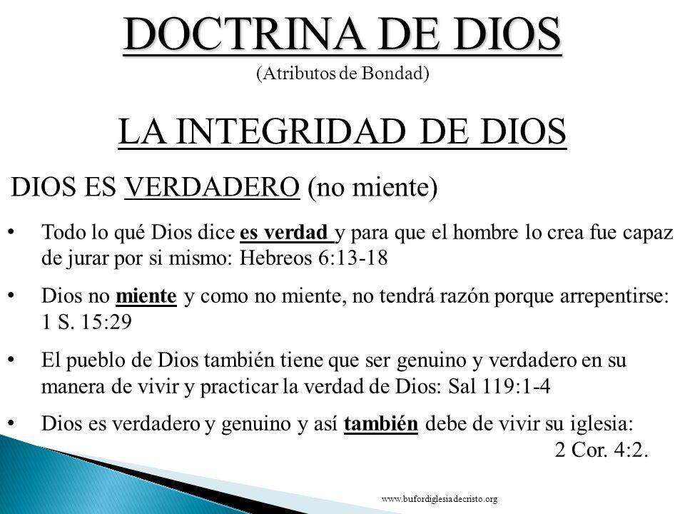 DOCTRINA DE DIOS (Atributos de Bondad) DIOS ES VERDADERO (no miente) LA INTEGRIDAD DE DIOS Todo lo qué Dios dice es verdad y para que el hombre lo cre