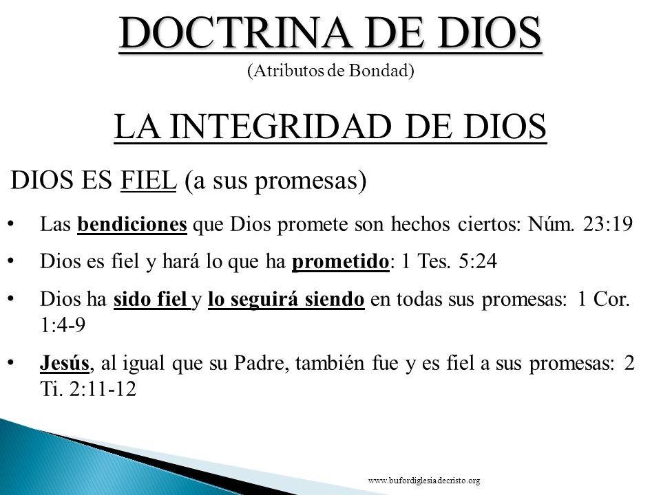 DOCTRINA DE DIOS (Atributos de Bondad) DIOS ES FIEL (a sus promesas) LA INTEGRIDAD DE DIOS Las bendiciones que Dios promete son hechos ciertos: Núm. 2