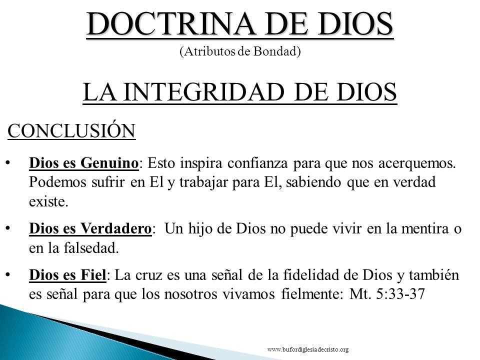 DOCTRINA DE DIOS (Atributos de Bondad) CONCLUSIÓN LA INTEGRIDAD DE DIOS Dios es Genuino: Esto inspira confianza para que nos acerquemos. Podemos sufri