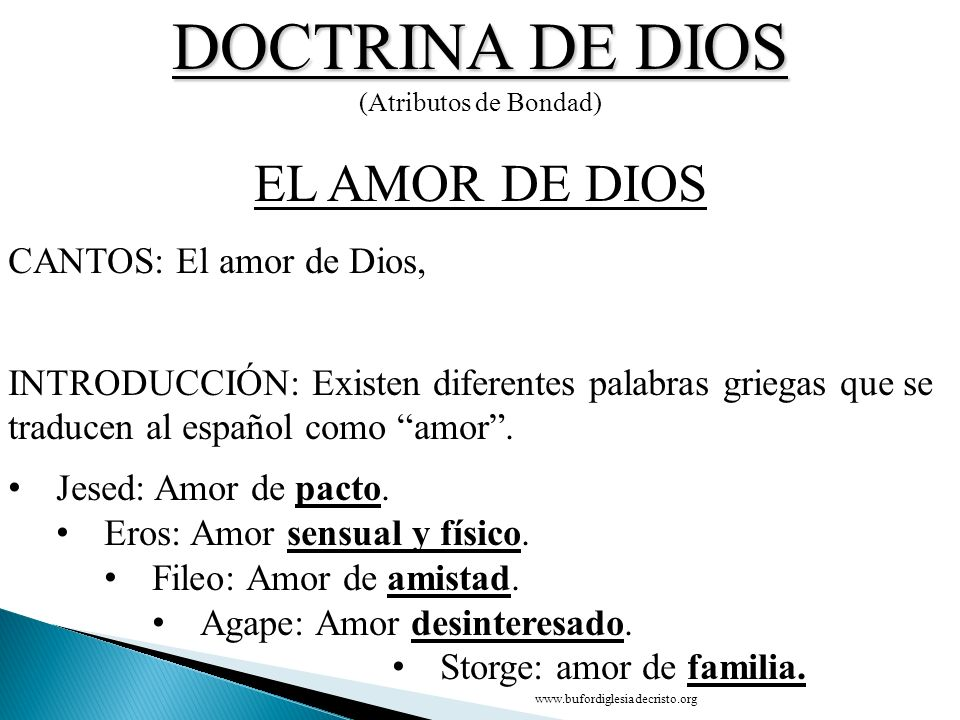DOCTRINA DE DIOS (Atributos de Bondad) CONCLUSIÓN EL AMOR DE DIOS D CANTOS: El amor de Dios, INTRODUCCIÓN: Existen diferentes palabras griegas que se