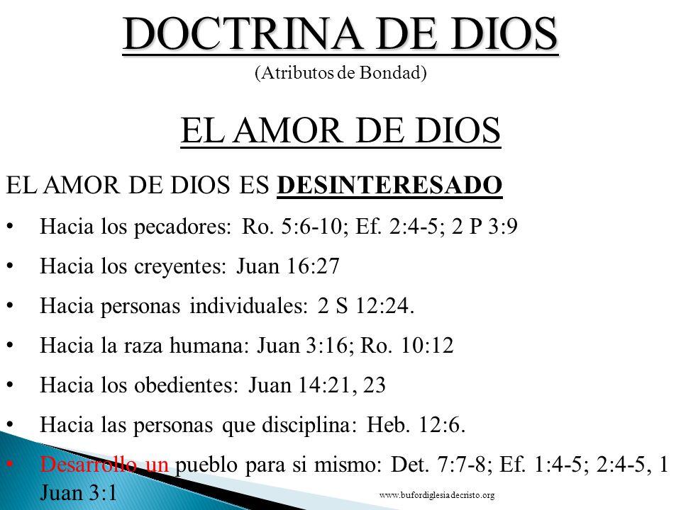 DOCTRINA DE DIOS (Atributos de Bondad) CONCLUSIÓN EL AMOR DE DIOS D EL AMOR DE DIOS ES DESINTERESADO Hacia los pecadores: Ro. 5:6 10; Ef. 2:4-5; 2 P 3