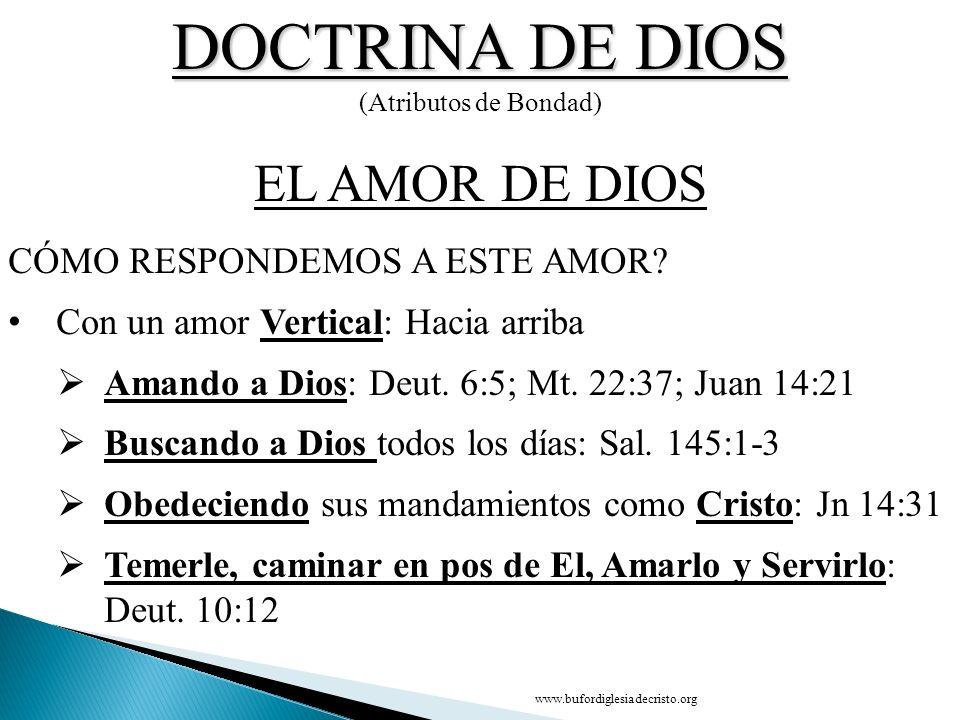 DOCTRINA DE DIOS (Atributos de Bondad) CONCLUSIÓN EL AMOR DE DIOS D CÓMO RESPONDEMOS A ESTE AMOR? Con un amor Vertical: Hacia arriba Amando a Dios: De
