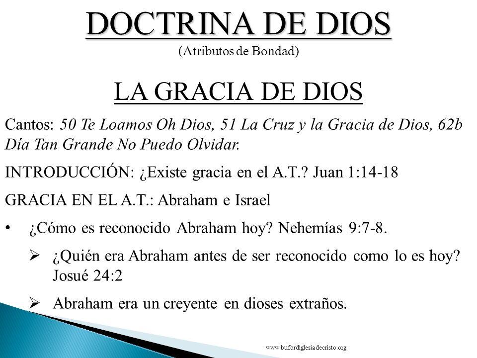 DOCTRINA DE DIOS (Atributos de Bondad) CONCLUSIÓN LA GRACIA DE DIOS D Cantos: 50 Te Loamos Oh Dios, 51 La Cruz y la Gracia de Dios, 62b Día Tan Grande