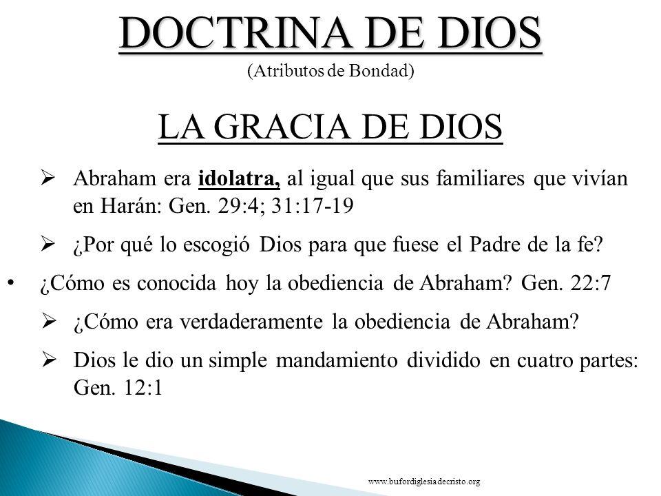 DOCTRINA DE DIOS (Atributos de Bondad) CONCLUSIÓN LA GRACIA DE DIOS D Abraham era idolatra, al igual que sus familiares que vivían en Harán: Gen. 29:4