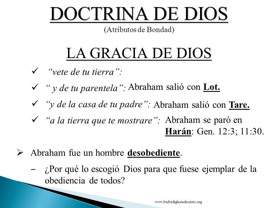 DOCTRINA DE DIOS (Atributos de Bondad) CONCLUSIÓN LA GRACIA DE DIOS D vete de tu tierra: y de tu parentela: y de la casa de tu padre: a la tierra que