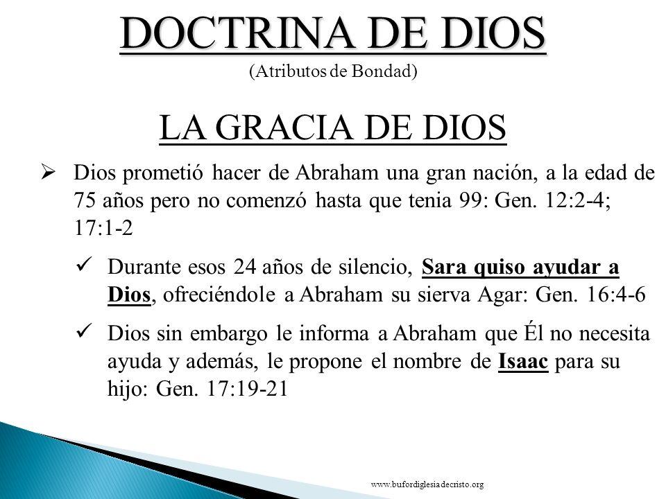 DOCTRINA DE DIOS (Atributos de Bondad) CONCLUSIÓN LA GRACIA DE DIOS D Dios prometió hacer de Abraham una gran nación, a la edad de 75 años pero no com