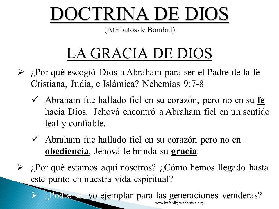 DOCTRINA DE DIOS (Atributos de Bondad) CONCLUSIÓN LA GRACIA DE DIOS D ¿Por qué escogió Dios a Abraham para ser el Padre de la fe Cristiana, Judía, e I