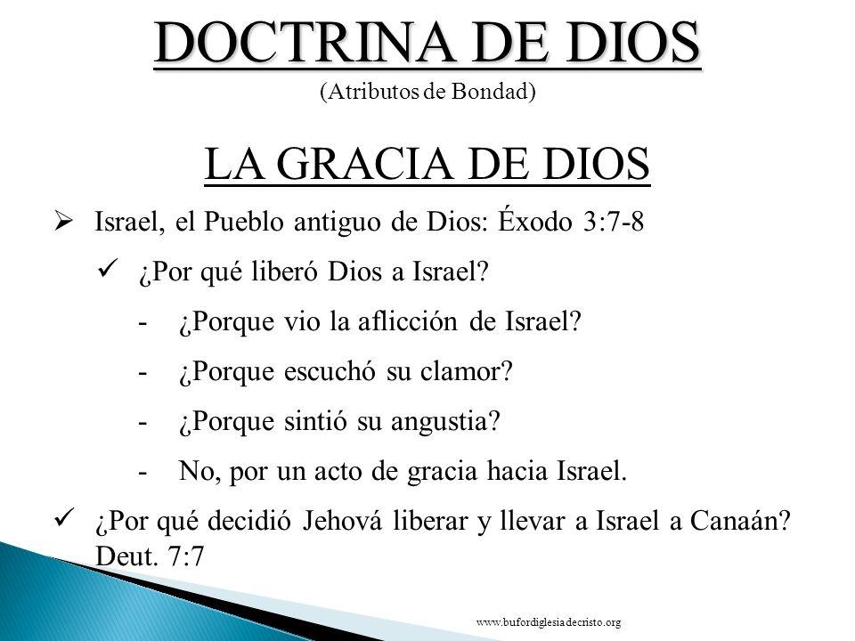DOCTRINA DE DIOS (Atributos de Bondad) CONCLUSIÓN LA GRACIA DE DIOS D Israel, el Pueblo antiguo de Dios: Éxodo 3:7-8 ¿Por qué liberó Dios a Israel? -¿