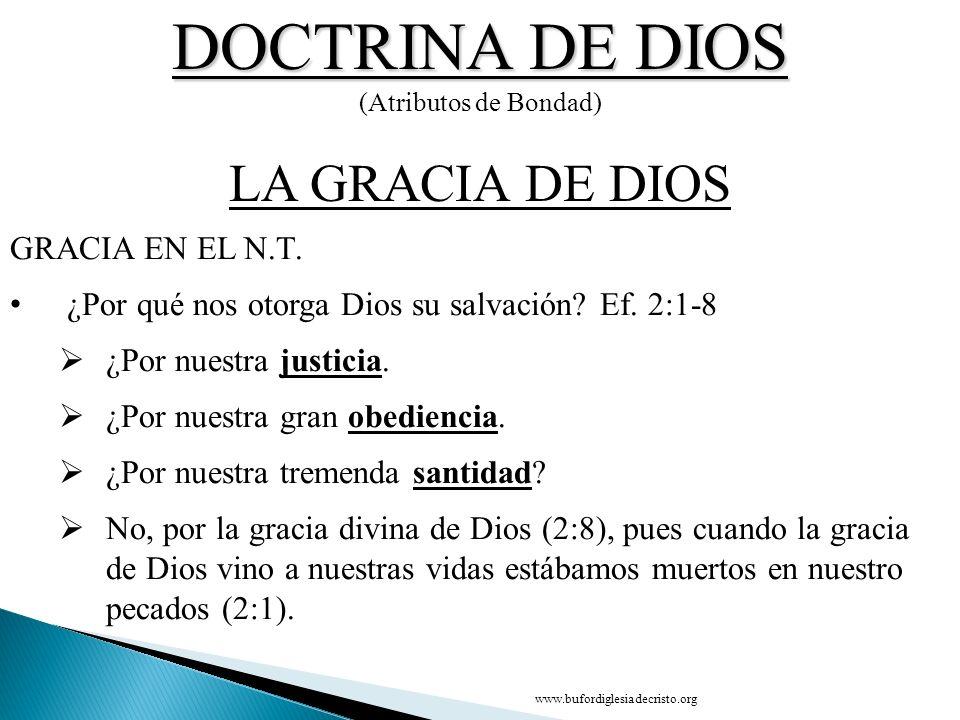 DOCTRINA DE DIOS (Atributos de Bondad) CONCLUSIÓN LA GRACIA DE DIOS D GRACIA EN EL N.T. ¿Por qué nos otorga Dios su salvación? Ef. 2:1-8 ¿Por nuestra