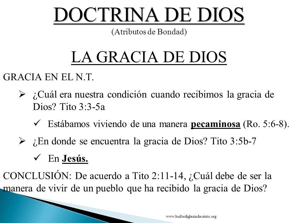 DOCTRINA DE DIOS (Atributos de Bondad) CONCLUSIÓN LA GRACIA DE DIOS D GRACIA EN EL N.T. ¿Cuál era nuestra condición cuando recibimos la gracia de Dios