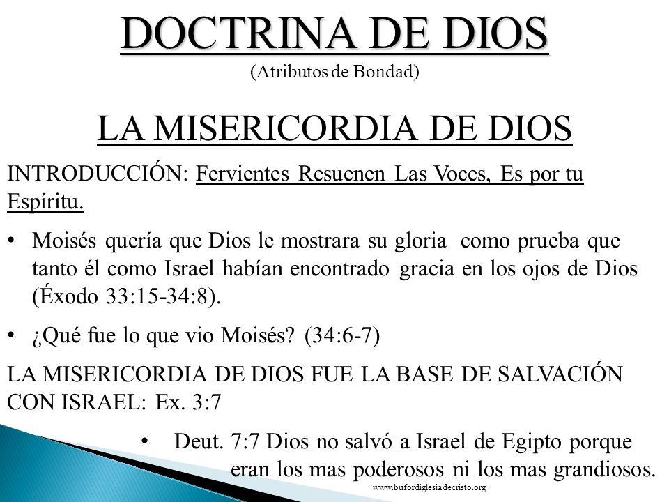 DOCTRINA DE DIOS (Atributos de Bondad) CONCLUSIÓN LA MISERICORDIA DE DIOS D INTRODUCCIÓN: Fervientes Resuenen Las Voces, Es por tu Espíritu.Fervientes