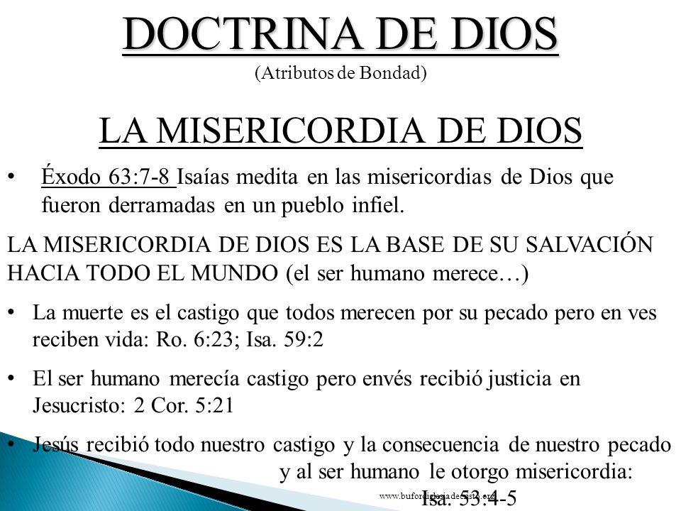 DOCTRINA DE DIOS (Atributos de Bondad) CONCLUSIÓN LA MISERICORDIA DE DIOS D Éxodo 63:7-8 Isaías medita en las misericordias de Dios que fueron derrama