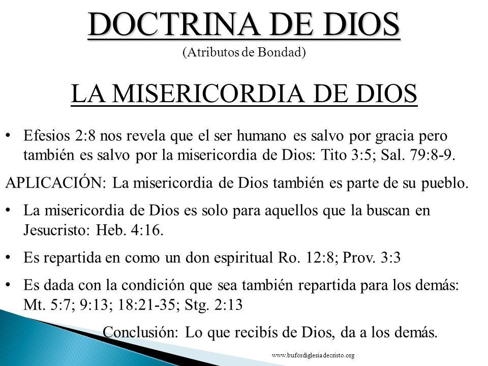 DOCTRINA DE DIOS (Atributos de Bondad) CONCLUSIÓN LA MISERICORDIA DE DIOS D Efesios 2:8 nos revela que el ser humano es salvo por gracia pero también