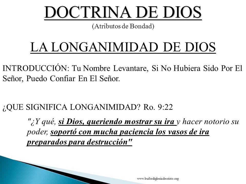 DOCTRINA DE DIOS (Atributos de Bondad) CONCLUSIÓN LA LA LONGANIMIDAD DE DIOS D INTRODUCCIÓN: Tu Nombre Levantare, Si No Hubiera Sido Por El Señor, Pue