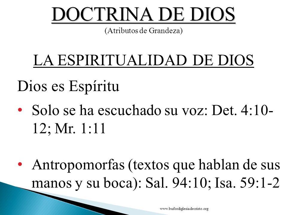 DOCTRINA DE DIOS (Atributos de Grandeza) Solo se ha escuchado su voz: Det. 4:10- 12; Mr. 1:11 Antropomorfas (textos que hablan de sus manos y su boca)