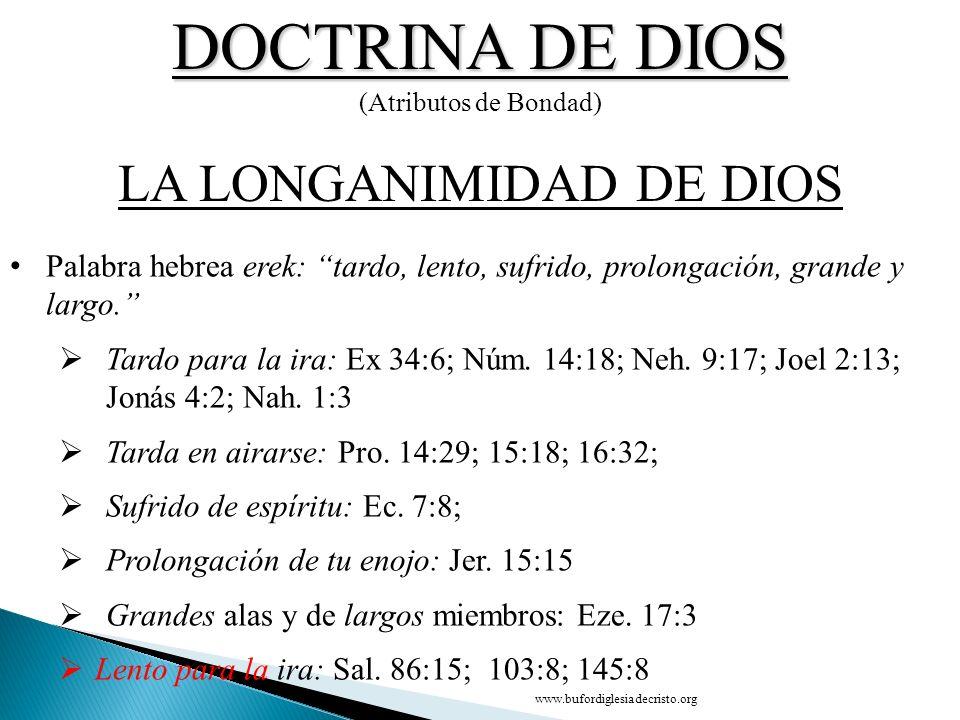 DOCTRINA DE DIOS (Atributos de Bondad) CONCLUSIÓN LA LA LONGANIMIDAD DE DIOS D Palabra hebrea erek: tardo, lento, sufrido, prolongación, grande y larg