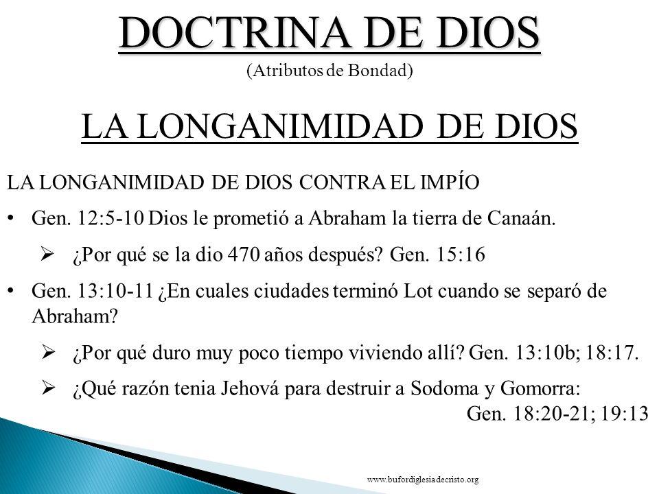 DOCTRINA DE DIOS (Atributos de Bondad) CONCLUSIÓN LA LA LONGANIMIDAD DE DIOS D LA LONGANIMIDAD DE DIOS CONTRA EL IMPÍO Gen. 12:5-10 Dios le prometió a