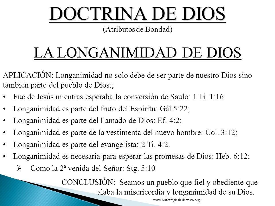 DOCTRINA DE DIOS (Atributos de Bondad) CONCLUSIÓN LA LA LONGANIMIDAD DE DIOS D APLICACIÓN: Longanimidad no solo debe de ser parte de nuestro Dios sino