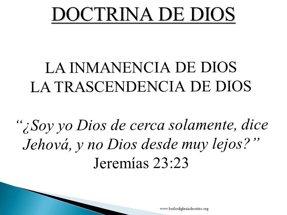 LA INMANENCIA DE DIOS LA TRASCENDENCIA DE DIOS ¿Soy yo Dios de cerca solamente, dice Jehová, y no Dios desde muy lejos? Jeremías 23:23 DOCTRINA DE DIO