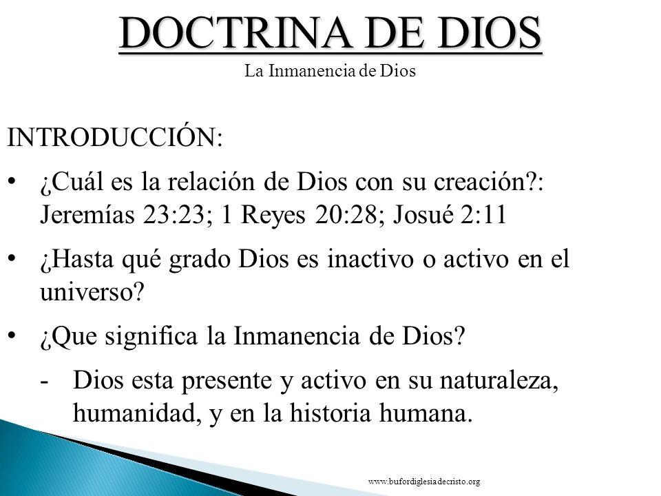 DOCTRINA DE DIOS La Inmanencia de Dios INTRODUCCIÓN: ¿Cuál es la relación de Dios con su creación?: Jeremías 23:23; 1 Reyes 20:28; Josué 2:11 ¿Hasta q