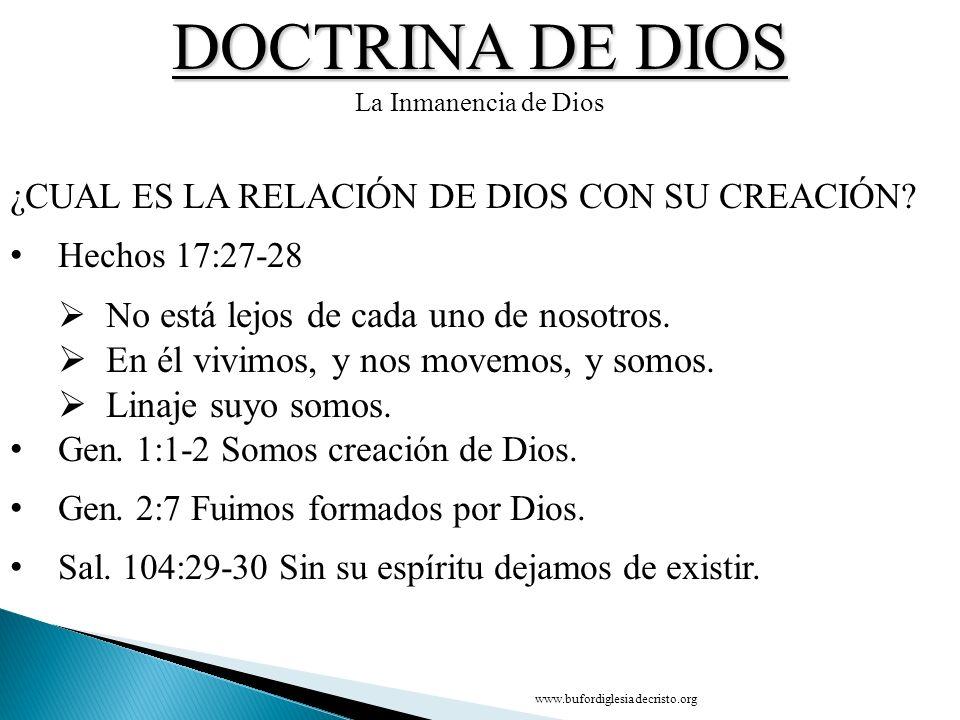 DOCTRINA DE DIOS La Inmanencia de Dios ¿CUAL ES LA RELACIÓN DE DIOS CON SU CREACIÓN? Hechos 17:27 28 N o está lejos de cada uno de nosotros. En él viv