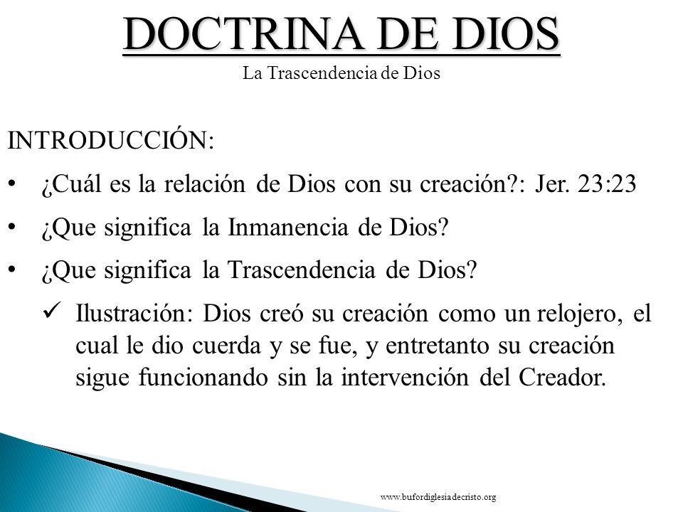 DOCTRINA DE DIOS La Trascendencia de Dios INTRODUCCIÓN: ¿Cuál es la relación de Dios con su creación?: Jer. 23:23 ¿Que significa la Inmanencia de Dios