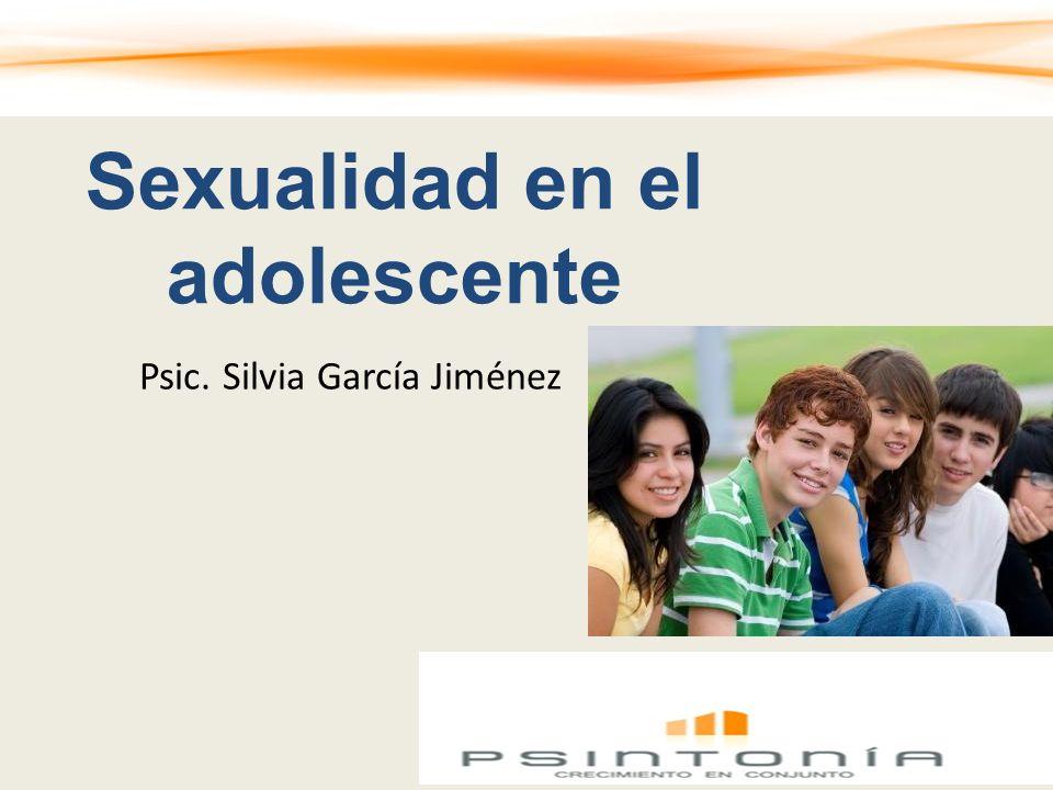 Sexualidad en el adolescente Psic. Silvia García Jiménez