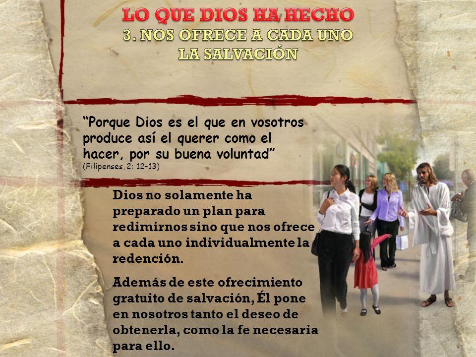 Dios no solamente ha preparado un plan para redimirnos sino que nos ofrece a cada uno individualmente la redención.