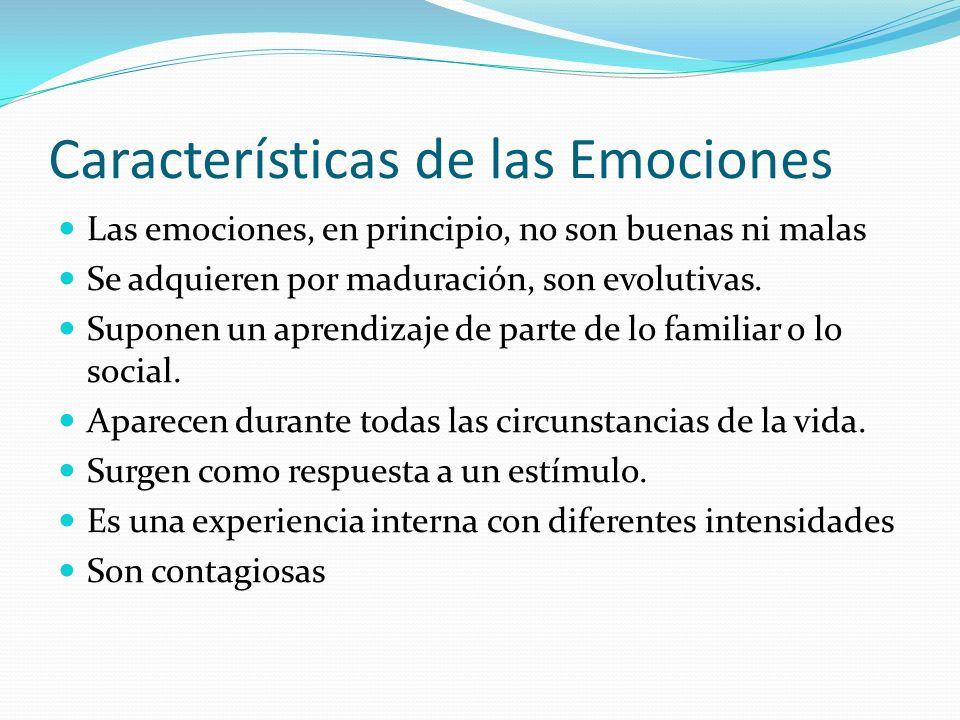 Características de las Emociones Las emociones, en principio, no son buenas ni malas Se adquieren por maduración, son evolutivas. Suponen un aprendiza