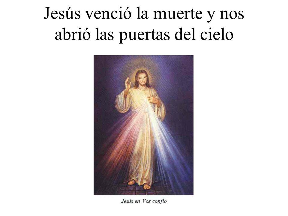Jesús venció la muerte y nos abrió las puertas del cielo
