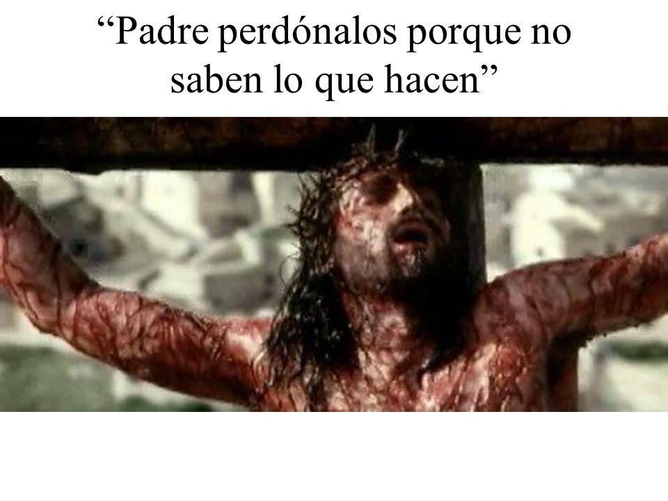 Padre perdónalos porque no saben lo que hacen