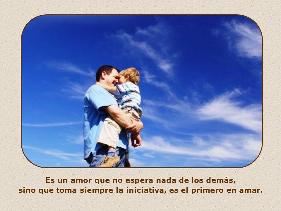 ¿Y cómo es este amor? No es terrenal, limitado; es amor evangélico. Es universal como el del Padre celestial que manda la lluvia y el sol sobre todos,