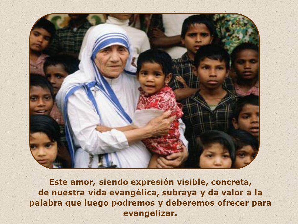 Un amor por el cual se ama a Cristo en el hermano y en la hermana, recordando aquel: A mí me lo hacéis. Es un amor, además, que tiende a la reciprocid