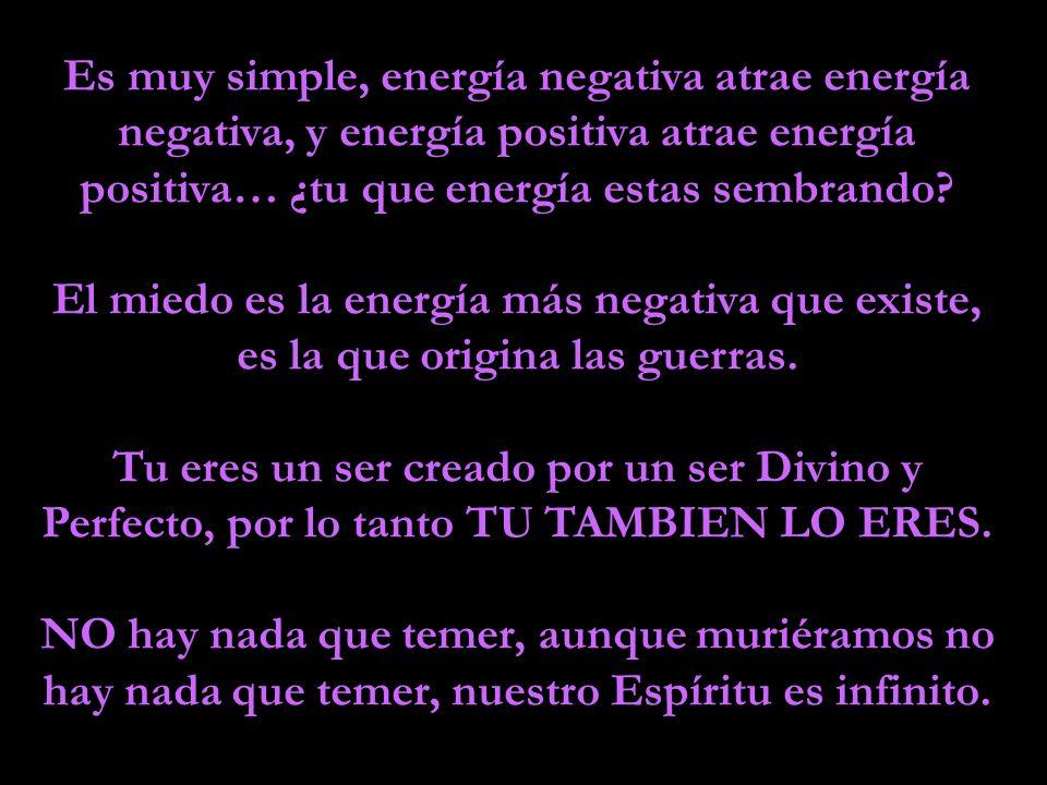 Es muy simple, energía negativa atrae energía negativa, y energía positiva atrae energía positiva… ¿tu que energía estas sembrando.